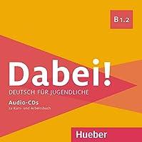 Dabei! B1.2. 1 Audio-CD zum Kursbuch, 1 Audio-CD zum Arbeitsbuch: Deutsch fuer Jugendliche. Deutsch als Fremdsprache
