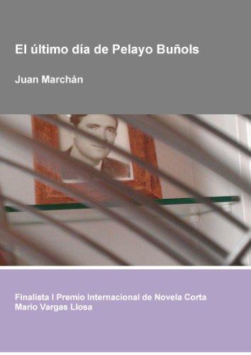 El último día de Pelayo Buñols (Finalista I Premio Internacional de Novela Corta Mario Vargas Llosa) eBook: Marchán, Juan: Amazon.es: Tienda Kindle