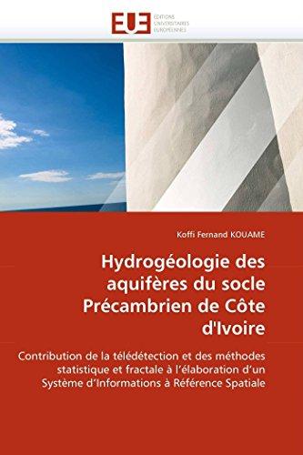 Hydrogéologie des aquifères du socle Précambrien de Côte d\'Ivoire: Contribution de la télédétection et des méthodes statistique et fractale à ... à Référence Spatiale (Omn.Univ.Europ.)