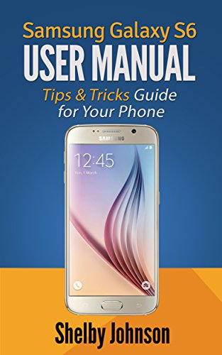 Samsung Galaxy S6 User Manual: Tips & Tricks Guide for Your Phone! (English Edition)