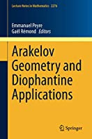 Arakelov Geometry and Diophantine Applications (Lecture Notes in Mathematics)