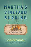 Martha's Vineyard Burning: A Tragicomedy Memoir of Drugs, Sex & Arson