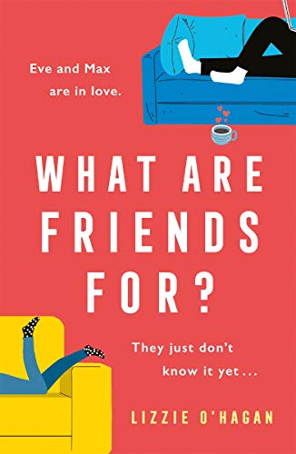 What Are Friends For?: The will-they-won't-they romance of the year! by [Lizzie O'Hagan]