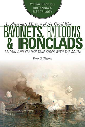 Bayonets, Balloons & Ironclads: Britain and France Take Sides with the South (Britannia's First Trilogy, Band 3)