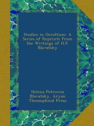 Studies in Occultism: A Series of Reprints from the Writings of H.P. Blavatsky