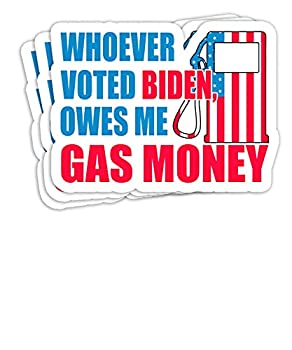 Funny Political Humor Satire Biden Voter Owes Me Gas Money Sayings 4x3 Decals Stickers for Laptop Window Car Bumper Helmet Water Bottle  Set of 3