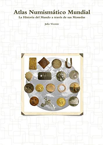 Atlas Numismático Mundial - La Historia del Mundo a través de sus Monedas