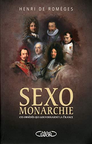 Sexo-monarchie. Ces obsédés qui gouvernaient la France
