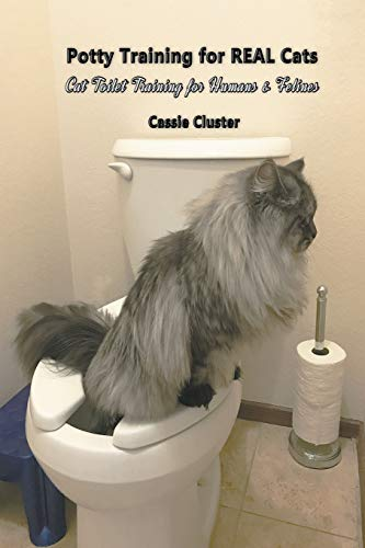 Potty Training for Real Cats: Cat Toilet Training for Humans and Felines