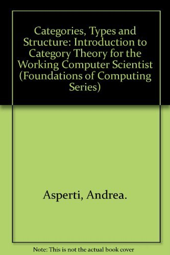 Categories, Types, and Structures: An Introduction to Category Theory for the Working Computer Scientist (FOUNDATIONS OF COMPUTING SERIES)