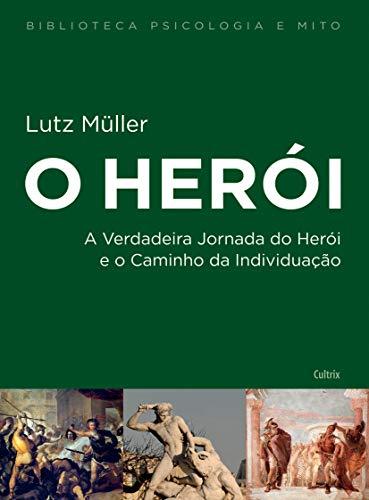 O Herói - Nova Edição: A Verdadeira Jornada do Herói e o Caminho da Individuação