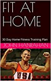 Fit at Home: 30 Day Home Fitness Training Plan