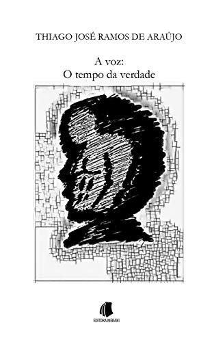 A Voz: O Tempo da Verdade (Portuguese Edition)