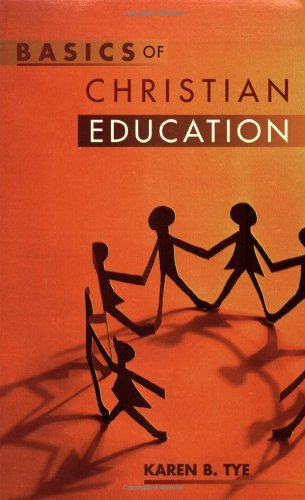 Compare Textbook Prices for Basics of Christian Education Edition Unstated Edition ISBN 9780827202290 by Tye, Karen