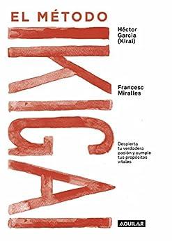El método Ikigai: Despierta tu verdadera pasión y cumple tus propósitos vitales (Spanish Edition) by [Francesc Miralles, Héctor García]