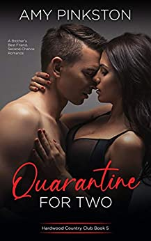 Quarantine for Two: A Brother's Best Friend, Second-Chance Romance (Hardwood Country Club Book 5) by [Amy Pinkston]