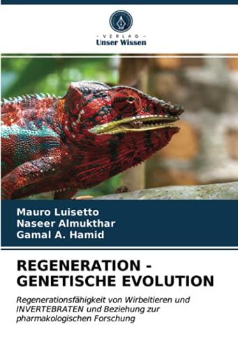 REGENERATION - GENETISCHE EVOLUTION: Regenerationsfähigkeit von Wirbeltieren und INVERTEBRATEN und Beziehung zur pharmakologischen Forschung