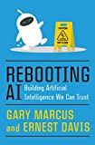 Rebooting AI: Building Artificial Intelligence We Can Trust - Gary Marcus