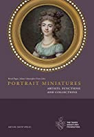Portrait Miniatures: Artists, Functions and Collections