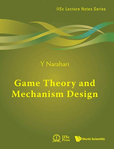 Game Theory and Mechanism Design (IISc Lecture Notes)