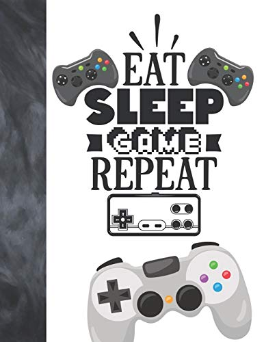 Eat Sleep Game Repeat: Video Game Controller Gift For Boys And Girls - College Ruled Composition Writing School Notebook To Take Classroom Teachers Notes