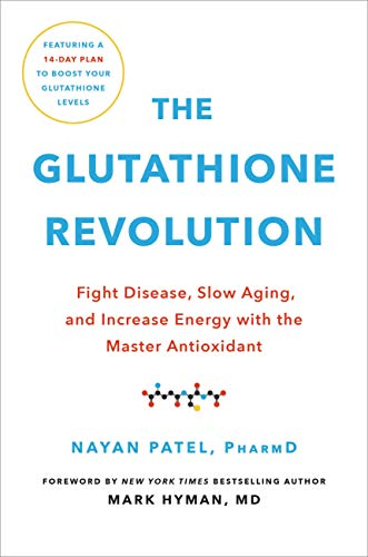 Book Cover of Nayan Patel PharmD, Dr. Mark Hyman MD - The Glutathione Revolution: Fight Disease, Slow Aging, and Increase Energy with the Master Antioxidant