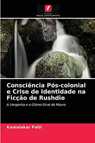Consciência Pós-colonial e Crise de Identidade na Ficção de Rushdie: A Vergonha e o Último Sinal do Mouro
