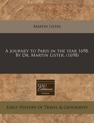 [(A Journey to Paris in the Year 1698. by Dr. Martin Lister. (1698))] [By (author) Martin Lister] published on (January, 2011)