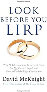 Look Before You LIRP: Why All Life Insurance Retirement Plans Are Not Created Equal, and How to Find the Right One for You