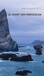 Le chant des Kerguélen - Un hivernage moderne aux îles de la désolation de Jean François Petit