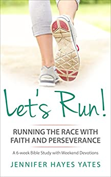 Let's Run!: Running the Race with Faith and Perseverance by [Jennifer Hayes Yates]