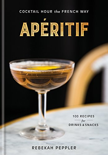 Apéritif: Cocktail Hour the French Way: A Recipe Book (English Edition)