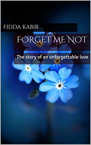 Forget Me Not: The story of an unforgettable love (The Blooming Romance Series)