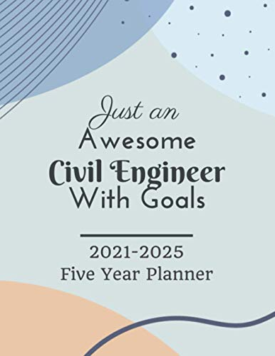 Just An Awesome Civil Engineer With Goals - 2021-2025 Five Year Planner: 60 Months Calendar, 5 Year