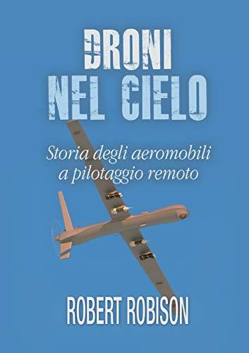 Droni nel cielo: Storia degli aeromobili a pilotaggio remoto