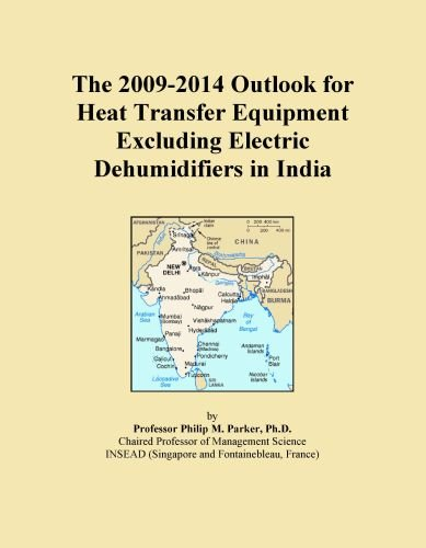The 2009-2014 Outlook for Heat Transfer Equipment Excluding Electric Dehumidifiers in India