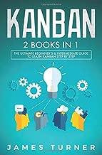 Kanban: 2 Books in 1 - The Ultimate Beginner's & Intermediate Guide to Learn Kanban Step by Step