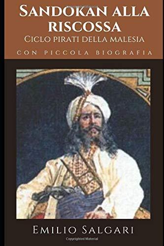 Sandokan alla riscossa: Settimo romanzo del ciclo 'I pirati della Malesia' + Piccola biografia