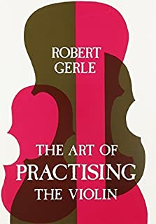 Art of Practising the Violin: With Useful Hints for All String Players by Robert Gerle (1983-09-03)