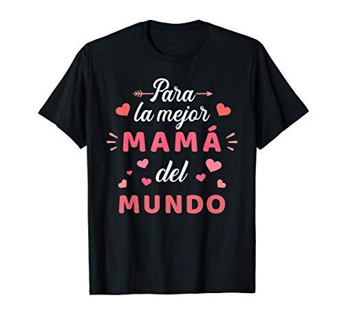 Para la mejor mamá del mundo para dia de la madre Camiseta