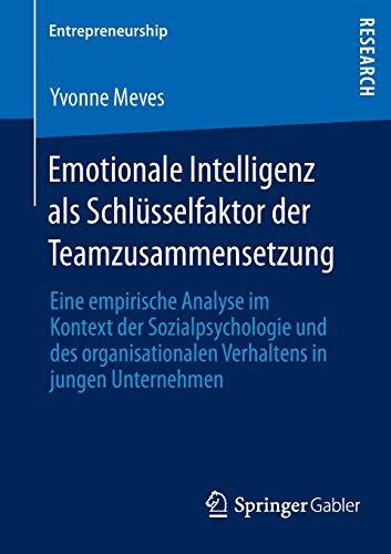 Emotionale Intelligenz als Schlüsselfaktor der Teamzusammensetzung: Eine Empirische Analyse im Kontext der Sozialpsychologie und des Organisationalen ... Verhaltens in jungen Unternehmen