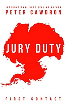 Jury Duty (First Contact) by [Peter Cawdron]