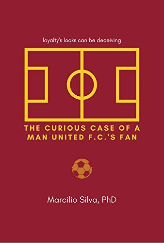 The Curious Case of a Man United F.C.'s Fan : loyalty's looks can be deceiving (English Edition)