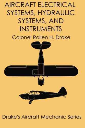 Aircraft Electrical Systems, Hydraulic Systems, and Instruments (Drake's Aircraft Mechanic Series) (Volume 5)