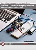Initiation à l'électronique et programmation de montages pour débutants - Electronique analogique et microcontrôleurs