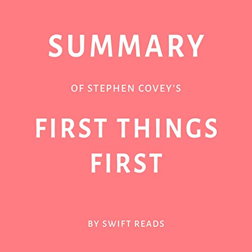 Summary of Stephen Covey's First Things First                   By:                                                                                                                                 Swift Reads                               Narrated by:                                                                                                                                 Joseph Passaro                      Length: 22 mins     Not rated yet     Overall 0.0