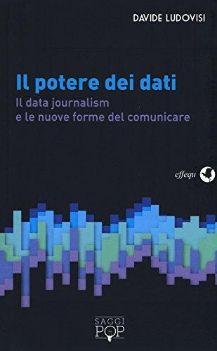 Il potere dei dati. Il data journalism e le nuove forme del comunicare