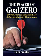 The Power of Goal ZERO: Results Focused Leadership for Achieving Superior Performance