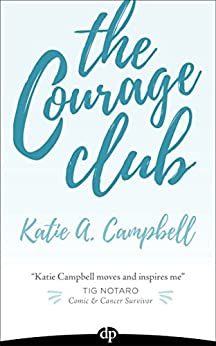 The Courage Club: A Radical Guide for Audaciously Living Beyond Cancer by [Katie A. Campbell]