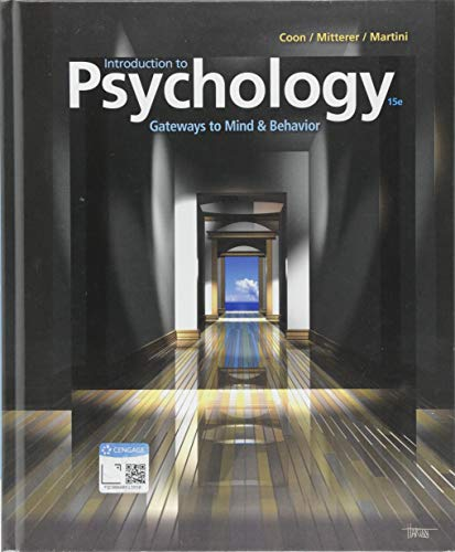 Compare Textbook Prices for Introduction to Psychology: Gateways to Mind and Behavior 15 Edition ISBN 9781337565691 by Coon, Dennis,Mitterer, John O.,Martini, Tanya S.